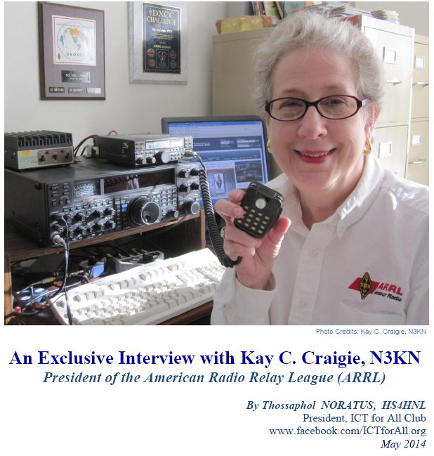 An Exclusive Interview with Kay C. Craigie, N3KN President of the American Radio Relay League (ARRL) By Thossaphol  NORATUS,  HS4HNL  President, ICT for All Club  www.facebook.com/ICTforAll.org  May 2014